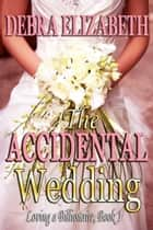 The Accidental Wedding ebook by Debra Elizabeth