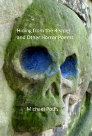 Hiding from the Reaper and Other Horror Poems ebook by Michael Potts