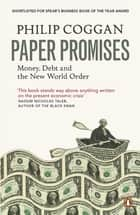 Paper Promises - Money, Debt and the New World Order ebook by Philip Coggan