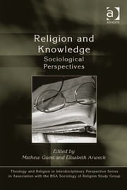 Religion and Knowledge - Sociological Perspectives ebook by Dr Elisabeth Arweck,Dr Mathew Guest,Dr Kristin Aune,Dr Pink Dandelion,CPQS,Woodbrooke