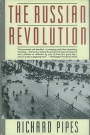The Russian Revolution ebook by Richard Pipes