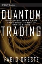 Quantum Trading - Using Principles of Modern Physics to Forecast the Financial Markets ebook by Fabio Oreste