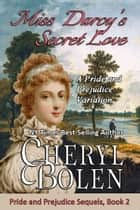 Miss Darcy's Secret Love - A Pride and Prejudice Variation ebook by Cheryl Bolen