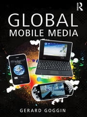 Global Mobile Media ebook by Gerard Goggin
