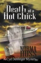 Death of a Hot Chick - A Cyd Denlinger Mystery, #1 ebook by Norma Huss
