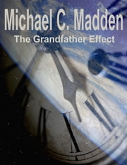 The Grandfather Effect ebook by Michael C. Madden