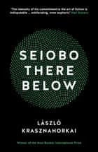 Seiobo There Below ebook by Laszlo Krasznahorkai, Ottilie Mulzet