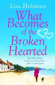 What Becomes of the Broken Hearted - The most heartwarming and feelgood novel you'll read this year ebook by Lisa Hobman