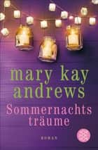 Sommernachtsträume - Roman ebook by Mary Kay Andrews, Andrea Fischer