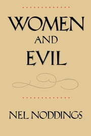 Women and Evil ebook by Noddings, Nel