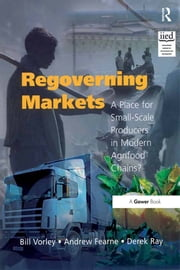 Regoverning Markets - A Place for Small-Scale Producers in Modern Agrifood Chains? ebook by Bill Vorley,Andrew Fearne,Derek Ray