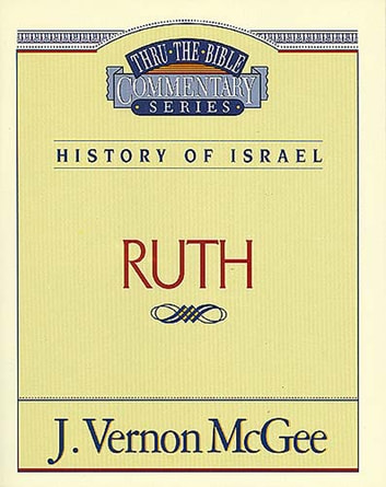 Thru the Bible Vol. 11: History of Israel (Ruth) ebook by J. Vernon McGee