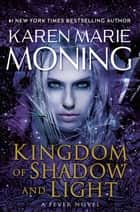 Kingdom of Shadow and Light ebook by Karen Marie Moning