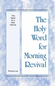 The Holy Word for Morning Revival - The Need for a New Revival ebook by Witness Lee