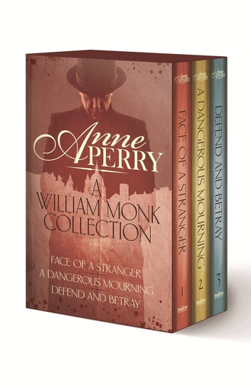 A William Monk Collection: The Face of a Stranger, A Dangerous Mourning, Defend and Betray - The first three gripping Victorian mysteries in one unmissable collection ebook by Anne Perry