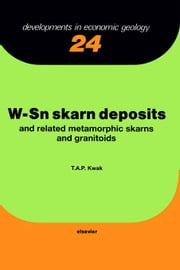 W-Sn Skarn Deposits: and Related Metamorphic Skarns and Granitoids ebook by Kwak, T.A.P.