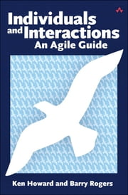 Individuals and Interactions - An Agile Guide ebook by Ken Howard,Barry Rogers
