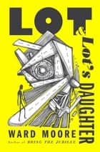 Lot & Lot's Daughter eBook by Ward Moore