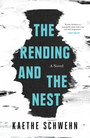 The Rending and the Nest ebook by Kaethe Schwehn