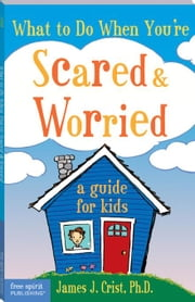 What to Do When You're Scared & Worried ebook by Crist, James J., Ph.D.