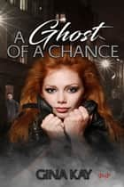 A Ghost of a Chance ebook by Gina Kay