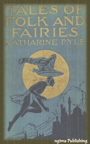 Tales of Folk and Fairies (Illustrated + Active TOC) ebook by Katharine Pyle