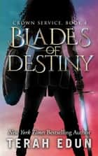 Blades Of Destiny: Crown Service #4 ebook by Terah Edun