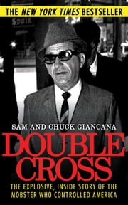 Double Cross - The Explosive, Inside Story of the Mobster Who Controlled America ebook by Chuck Giancana,Sam Giancana