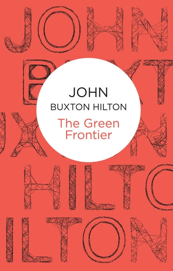 The Green Frontier eBook by John Buxton Hilton