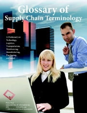 Glossary of Supply Chain Terminology: For Logistics, Manufacturing, Warehousing, & Technology ebook by Obal, Philip