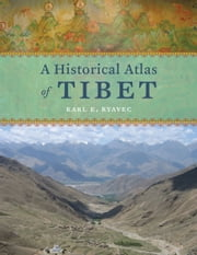 A Historical Atlas of Tibet ebook by Karl E. Ryavec