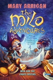 Milo and the Pirate Sisters - The Milo Adventures: Book 3 ebook by Mary Arrigan