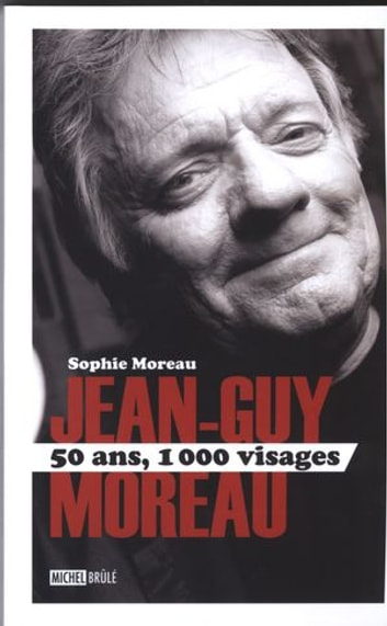 Jean-Guy Moreau 50 ans, 1000 visages ebook by Sophie Moreau