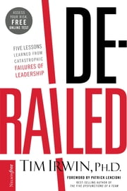 Derailed - Five Lessons Learned from Catastrophic Failures of Leadership (NelsonFree) ebook by Tim Irwin