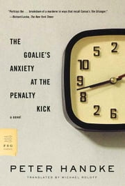 The Goalie's Anxiety at the Penalty Kick - A Novel ebook by Peter Handke,Michael Roloff