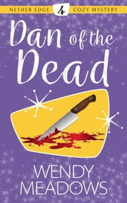 Dan of the Dead - Nether Edge Cozy Mystery, #4 ebook by Wendy Meadows