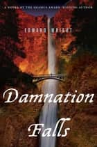 Damnation Falls eBook by Edward Wright