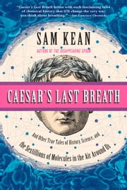 Caesar's Last Breath - Decoding the Secrets of the Air Around Us ebooks by Sam Kean