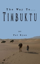 The Way To... Timbuktu ebook by Pat Ryan