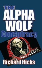 The Alpha Wolf Conspiracy ebook by Richard Hicks