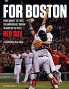 For Boston - From Worst to First, the Improbable Dream Season of the 2013 Red Sox ebook by The Boston Globe, Larry Lucchino