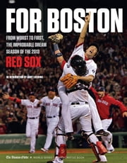 For Boston - From Worst to First, the Improbable Dream Season of the 2013 Red Sox ebook by The Boston Globe,Larry Lucchino