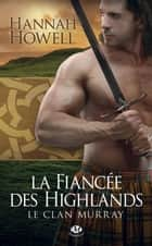 La Fiancée des Highlands - Le Clan Murray, T3 ebook by Jean-Baptiste Bernet, Hannah Howell