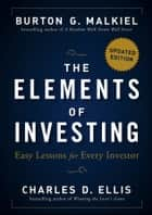 The Elements of Investing - Easy Lessons for Every Investor ebook by Burton G. Malkiel, Charles D. Ellis