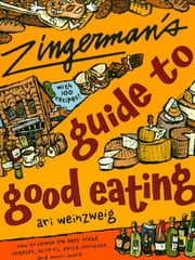 Zingerman's Guide to Good Eating - How to Choose the Best Bread, Cheeses, Olive Oil, Pasta, Chocolate, and Much More ebook by Ari Weinzweig