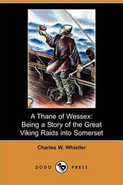 A Thane Of Wessex ebook by Charles W. Whistler