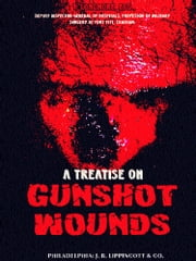 A Treatise on Gunshot Wounds ebook by Thomas Longmore
