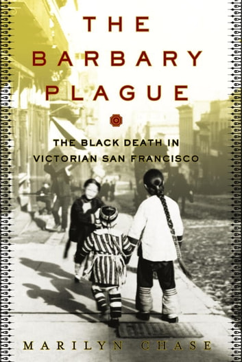 The Barbary Plague - The Black Death in Victorian San Francisco ebook by Marilyn Chase