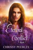 Eternal Conflict - Book 7 - The Ruby Ring Saga, #7 ebook by Chrissy Peebles