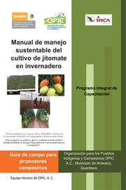 Manual de manejo sustentable del cultivo de jitomate en invernadero ebook by OPIC, A. C.